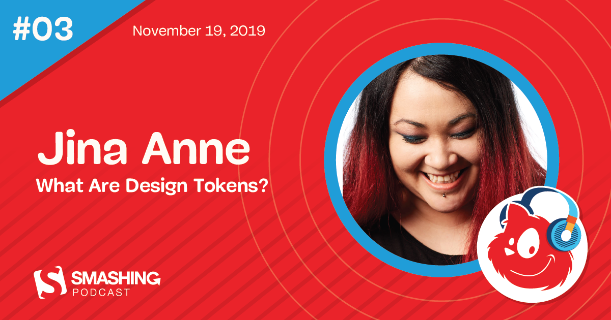 Smashing Podcast Episode 3 With Jina Anne: What Are Design Tokens?