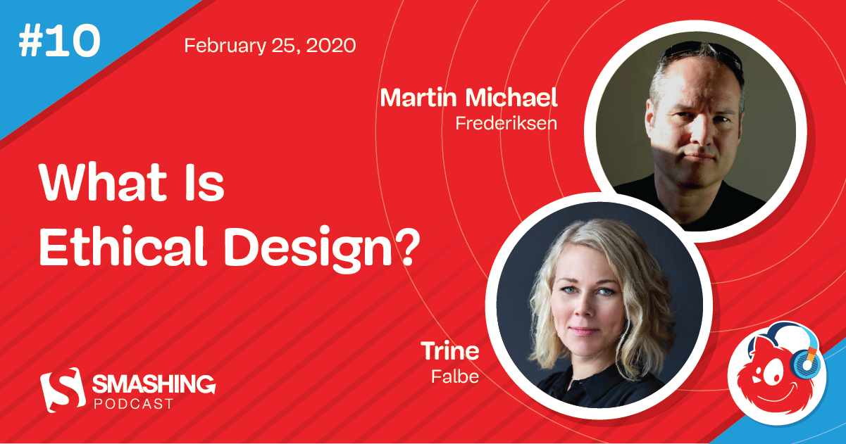Smashing Podcast Episode 10 With Trine Falbe And Martin Michael Frederiksen: What Is Ethical Design?