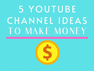 5 Youtube Channel Ideas to Make Money