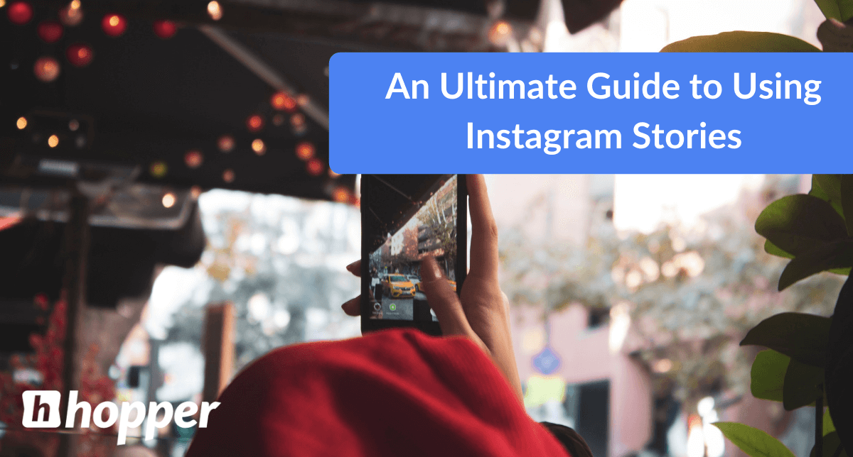 An Ultimate Guide to Using Instagram Stories