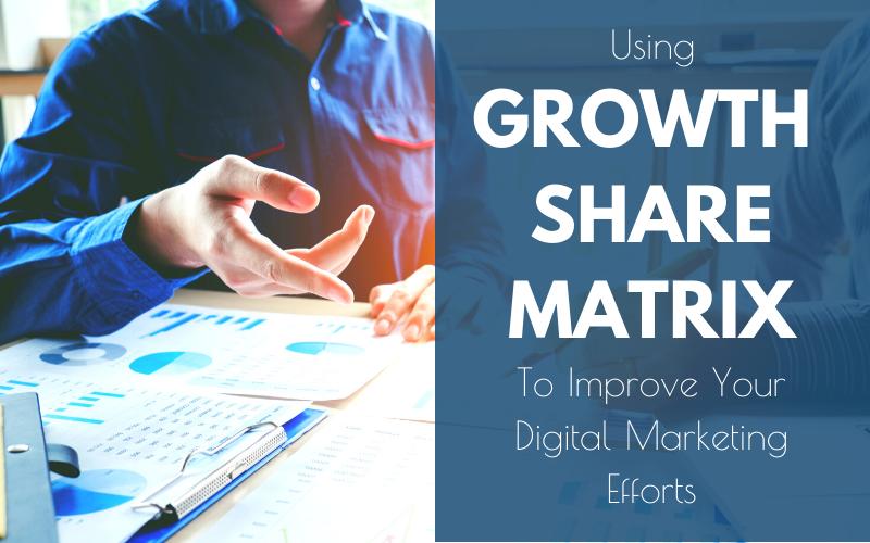 Using Growth Share Matrix to Improve Your Digital Marketing Efforts