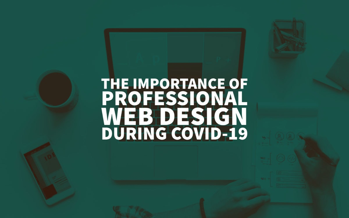 The Importance of Professional Web Design During COVID-19
