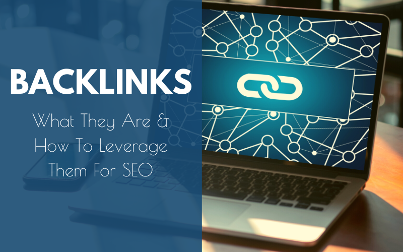 Backlinks: What They Are & How To Leverage Them For SEO