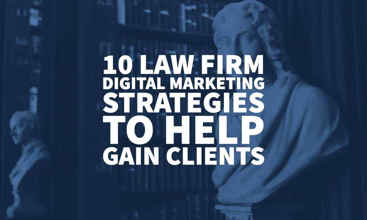 10 Law Firm Digital Marketing Strategies To Help Gain Clients