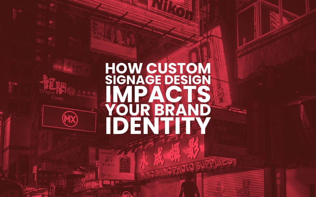 How Custom Signage Design Impacts Your Brand Identity