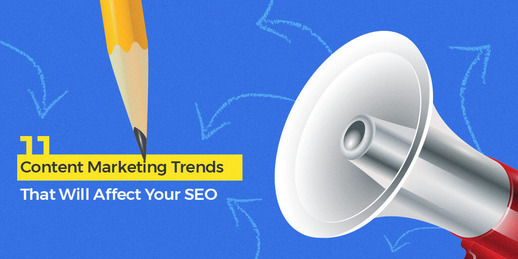 11 Content Marketing Trends That Will Affect Your SEO