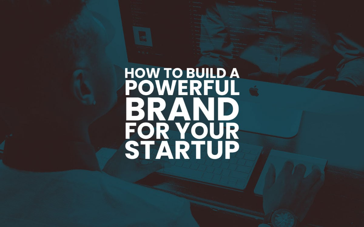 How to Build a Powerful Brand for Your Startup