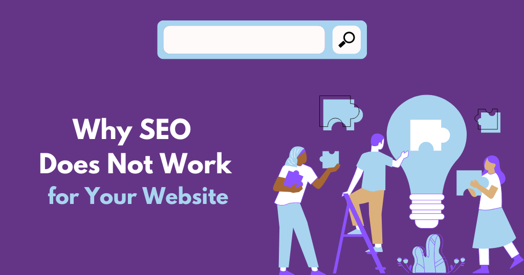Why SEO Does Not Work for You & Your Website