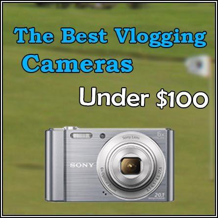 The 6 Best Vlogging Cameras Under $100 [2021]